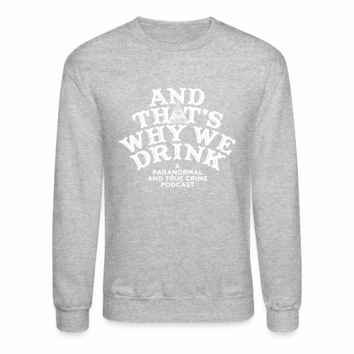 And That's Why We Drink OG Logo - Crewneck Sweatshirt