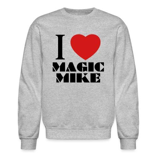 I Love Magic Mike T-Shirt - Unisex Crewneck Sweatshirt