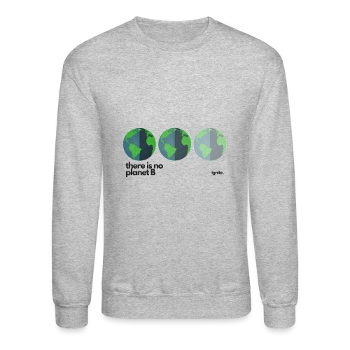 There Is No Planet B - Unisex Crewneck Sweatshirt