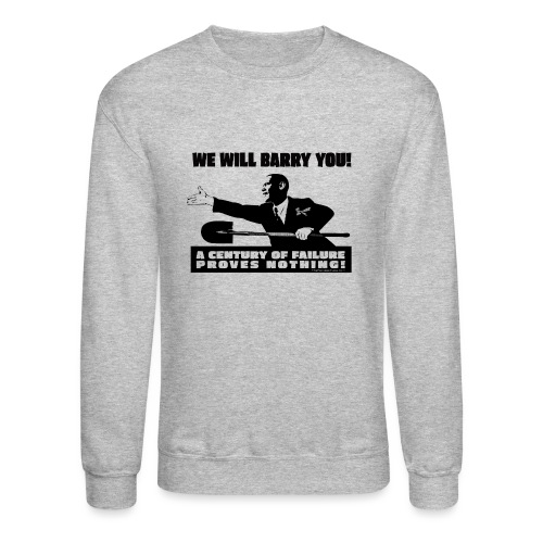We will Barry You Obama with shovel - Crewneck Sweatshirt
