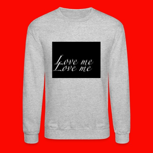 LOVE ME - Crewneck Sweatshirt