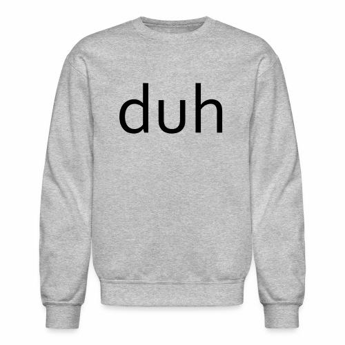 duh black - Crewneck Sweatshirt