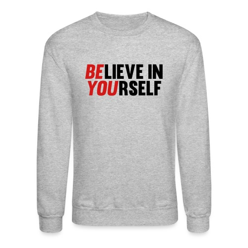 Believe in Yourself - Crewneck Sweatshirt