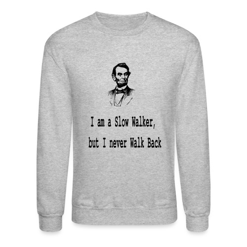 I am slow walker- Lincoln Quotes - Crewneck Sweatshirt
