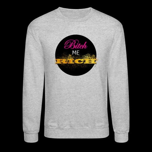 Bitch Me Rich - Crewneck Sweatshirt