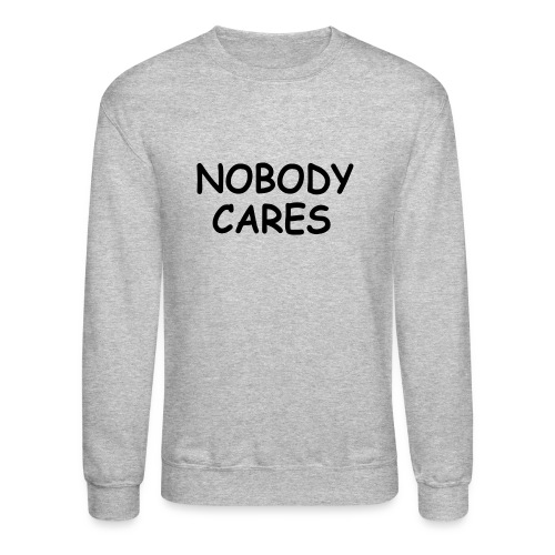 NOBODY CARES - Crewneck Sweatshirt