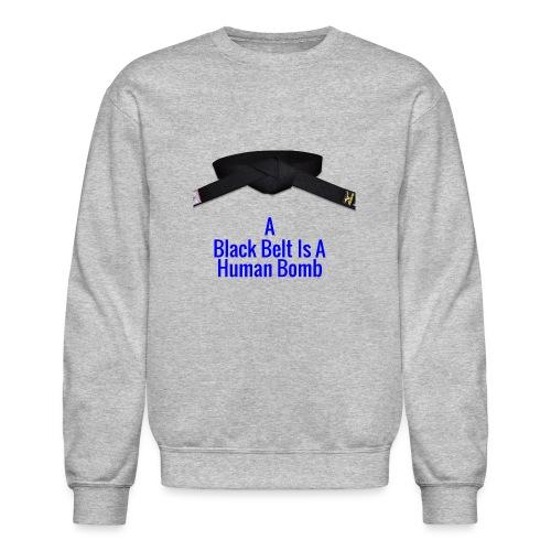 A Blackbelt Is A Human Bomb - Unisex Crewneck Sweatshirt