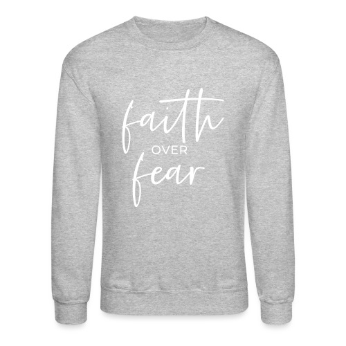 Faith Over Fear - Unisex Crewneck Sweatshirt
