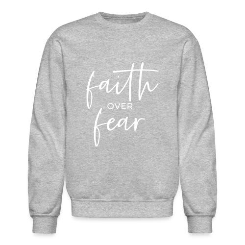 Faith Over Fear - Unisex Crewneck Sweatshirt