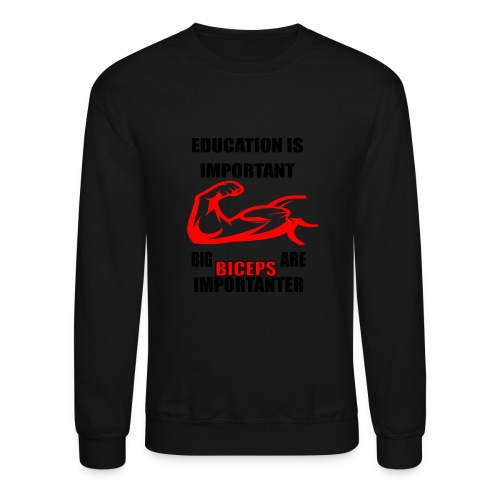 Education is important, big biceps are important - Crewneck Sweatshirt