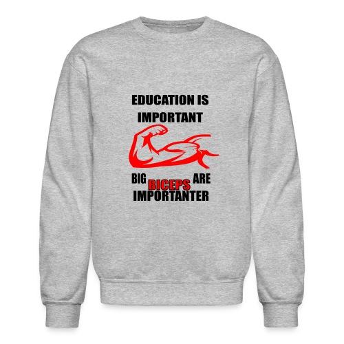 Education is important, big biceps are important - Crewneck Sweatshirt