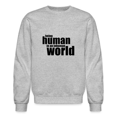 Being human in an inhuman world - Unisex Crewneck Sweatshirt