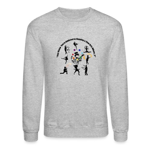 You Know You're Addicted to Hooping & Flow Arts - Unisex Crewneck Sweatshirt
