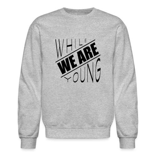While we are young - Crewneck Sweatshirt