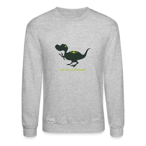Eat Like A Dinosaur - Unisex Crewneck Sweatshirt