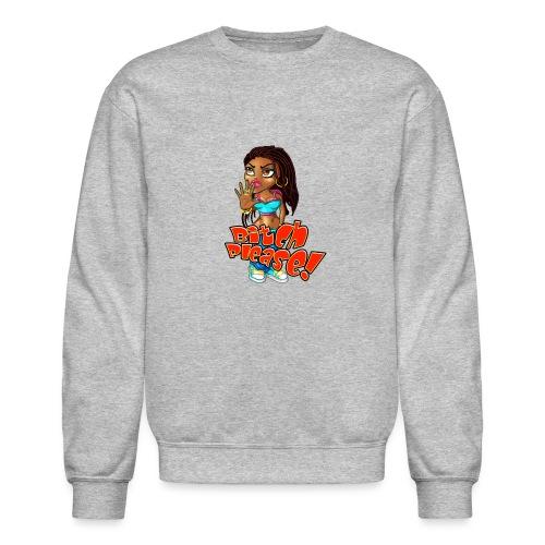 Bitch, Please! - Unisex Crewneck Sweatshirt