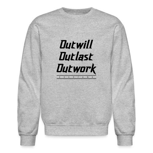 Outwill. Outlast. Outwork. EVERYONE. - Unisex Crewneck Sweatshirt
