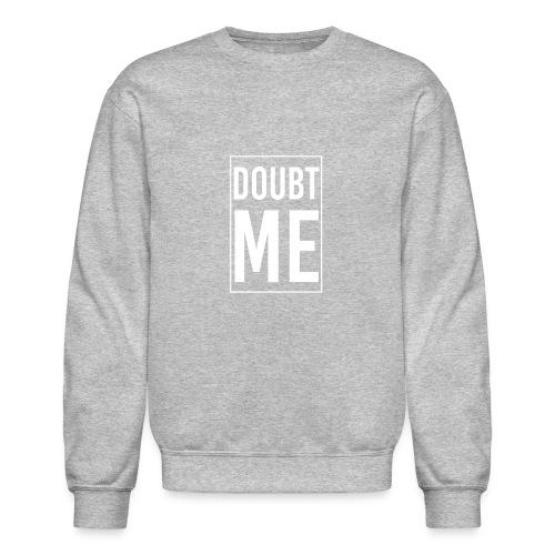 DOUBT ME T-SHIRT - Crewneck Sweatshirt