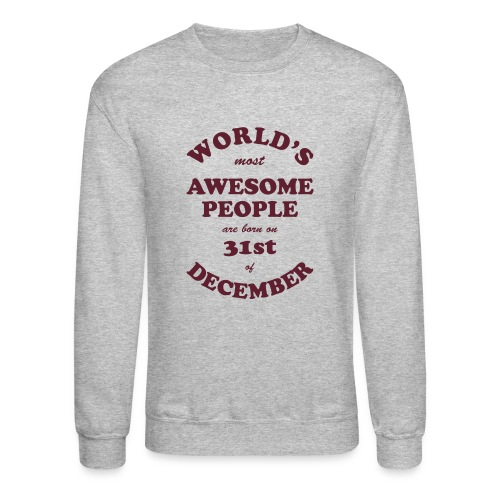 Most Awesome People are born on 31st of December - Unisex Crewneck Sweatshirt