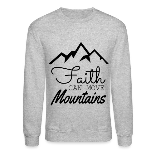 Faith Can Move Mountains - Crewneck Sweatshirt