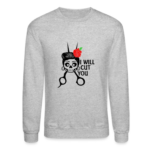 I WILL CUT YOU - Unisex Crewneck Sweatshirt