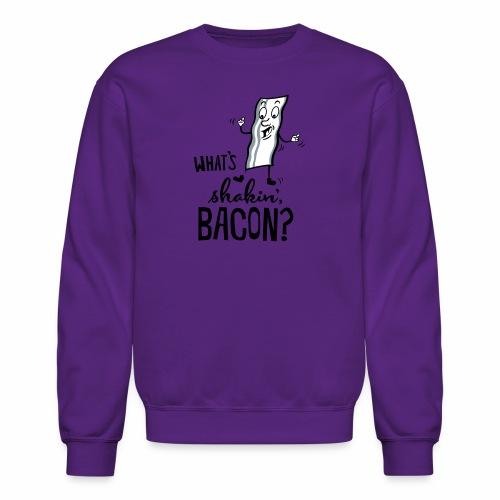 What's Shakin' Bacon - Crewneck Sweatshirt