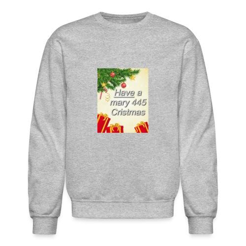 Have a Mary 445 Christmas - Crewneck Sweatshirt