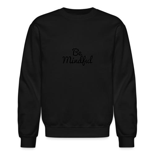 Be Mindful - Crewneck Sweatshirt