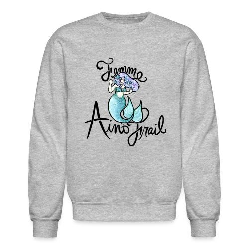 Femme ain't Frail Mermaid - Crewneck Sweatshirt