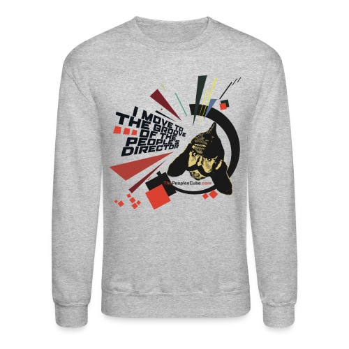 I move to the groove of the People s Director - Crewneck Sweatshirt