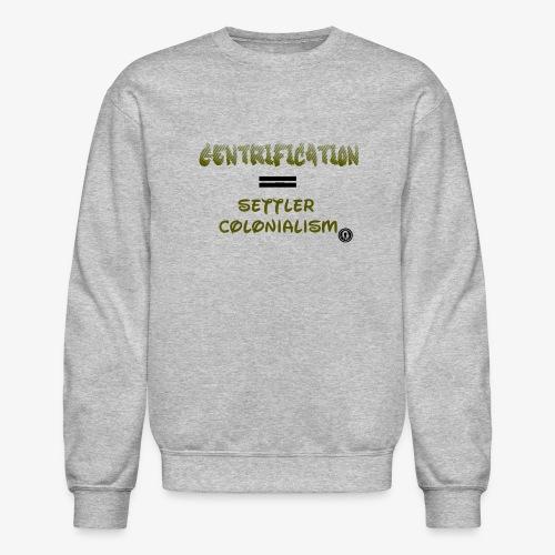 Gentrification - Unisex Crewneck Sweatshirt