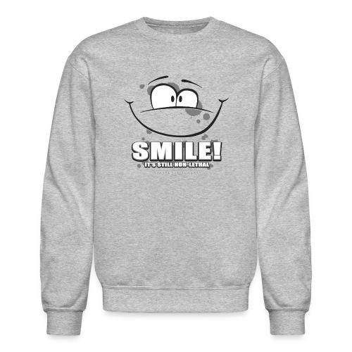 Smile - it's still non-lethal - Unisex Crewneck Sweatshirt