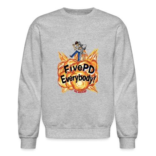 It's FivePD Everybody! - Unisex Crewneck Sweatshirt