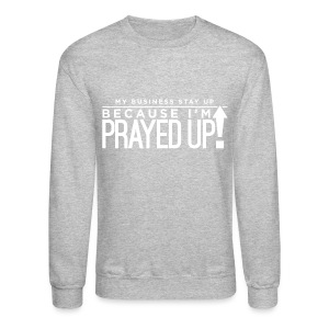 Prayed Up! - Crewneck Sweatshirt
