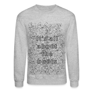 it's all about the boots - Crewneck Sweatshirt
