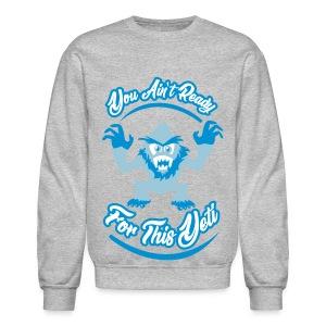 You Ain't Ready - Crewneck Sweatshirt