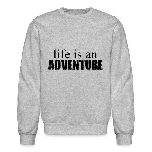 Life is An Adventure - Crewneck Sweatshirt