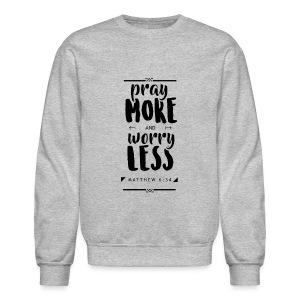 Pray More Worry Less - Crewneck Sweatshirt