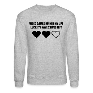 VIDEO GAMES RUINED MY LIFE - Crewneck Sweatshirt