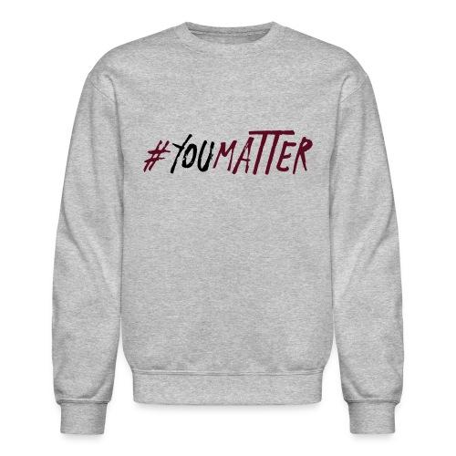 You Matter Sweatshirt - Crewneck Sweatshirt