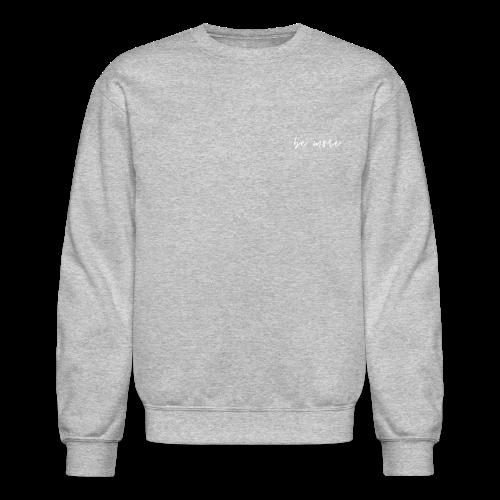 Be More. - Crewneck Sweatshirt