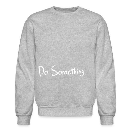 Do Something - Crewneck Sweatshirt