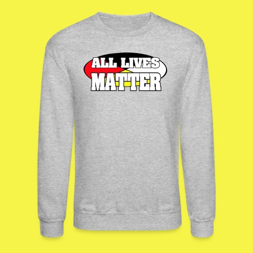 ALL LIVES MATTER - Crewneck Sweatshirt