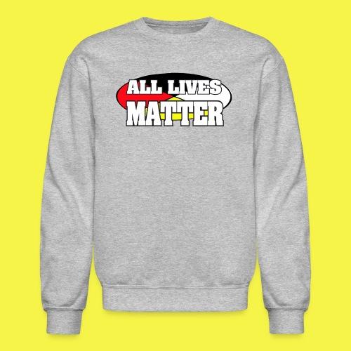 ALL LIVES MATTER - Crewneck Sweatshirt
