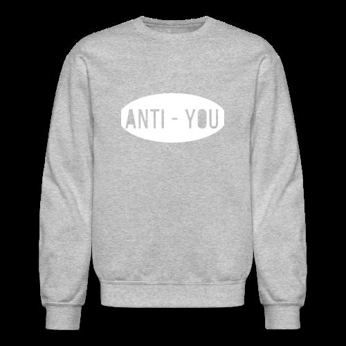 Anti - You - Crewneck Sweatshirt