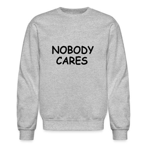 NOBODY CARES - Crewneck Sweatshirt