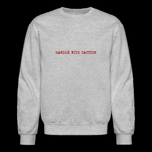 Handle With Caution - Crewneck Sweatshirt