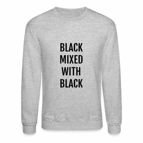 BLACK MIXED WITH BLACK vol. 1 - Crewneck Sweatshirt