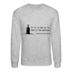 To 'e' or not to 'e': Real Men Drink Whiskey - Crewneck Sweatshirt