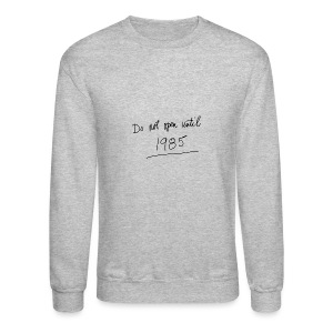Do Not Open Until 1985 - Crewneck Sweatshirt